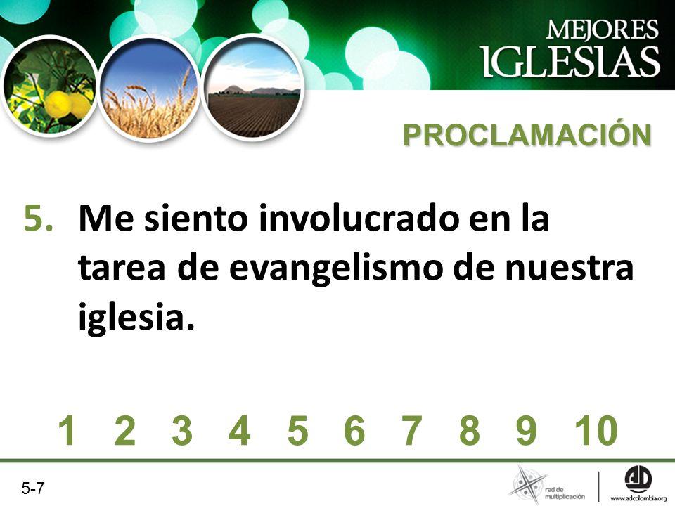 5.Me siento involucrado en la tarea de evangelismo de nuestra iglesia. PROCLAMACIÓN 1 2 3 4 5 6 7 8 9 10 5-7