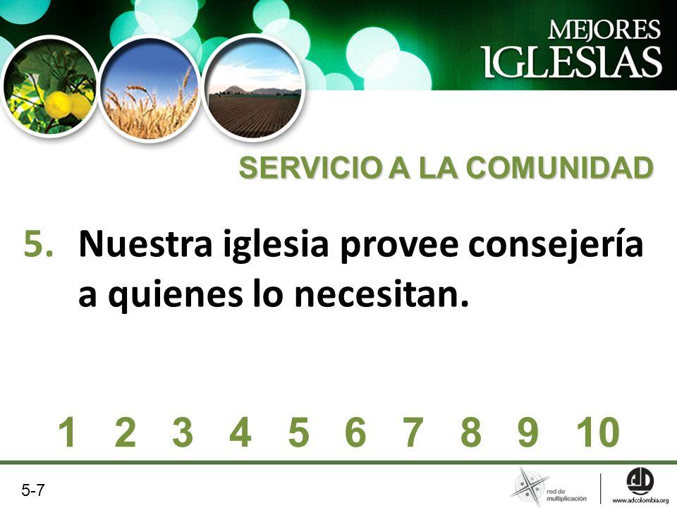 5.Nuestra iglesia provee consejería a quienes lo necesitan. SERVICIO A LA COMUNIDAD 1 2 3 4 5 6 7 8 9 10 5-7