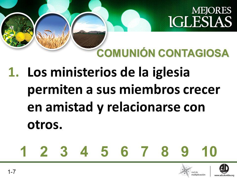 1.Los ministerios de la iglesia permiten a sus miembros crecer en amistad y relacionarse con otros. COMUNIÓN CONTAGIOSA 1 2 3 4 5 6 7 8 9 10 1-7