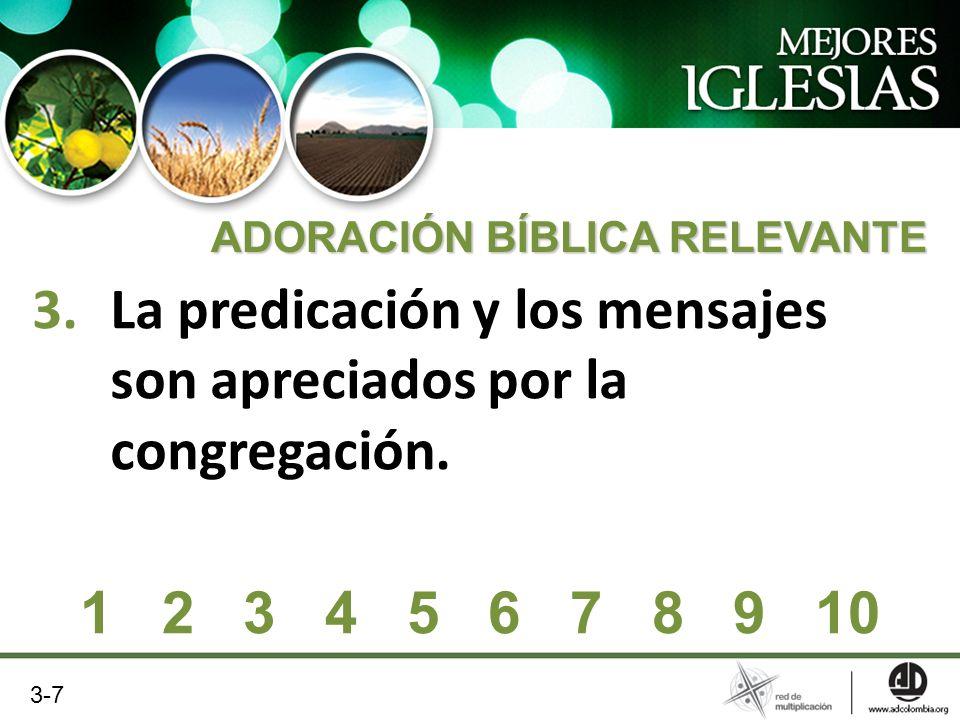 3.La predicación y los mensajes son apreciados por la congregación. ADORACIÓN BÍBLICA RELEVANTE 1 2 3 4 5 6 7 8 9 10 3-7