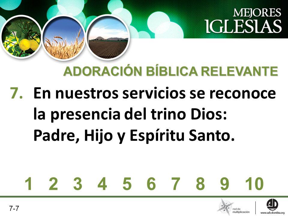 7.En nuestros servicios se reconoce la presencia del trino Dios: Padre, Hijo y Espíritu Santo. ADORACIÓN BÍBLICA RELEVANTE 1 2 3 4 5 6 7 8 9 10 7-7