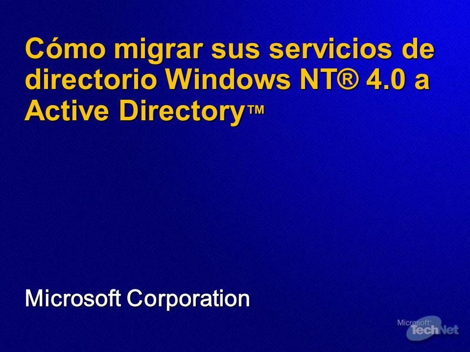 Cómo migrar sus servicios de directorio Windows NT® 4.0 a Active Directory Cómo migrar sus servicios de directorio Windows NT® 4.0 a Active Directory