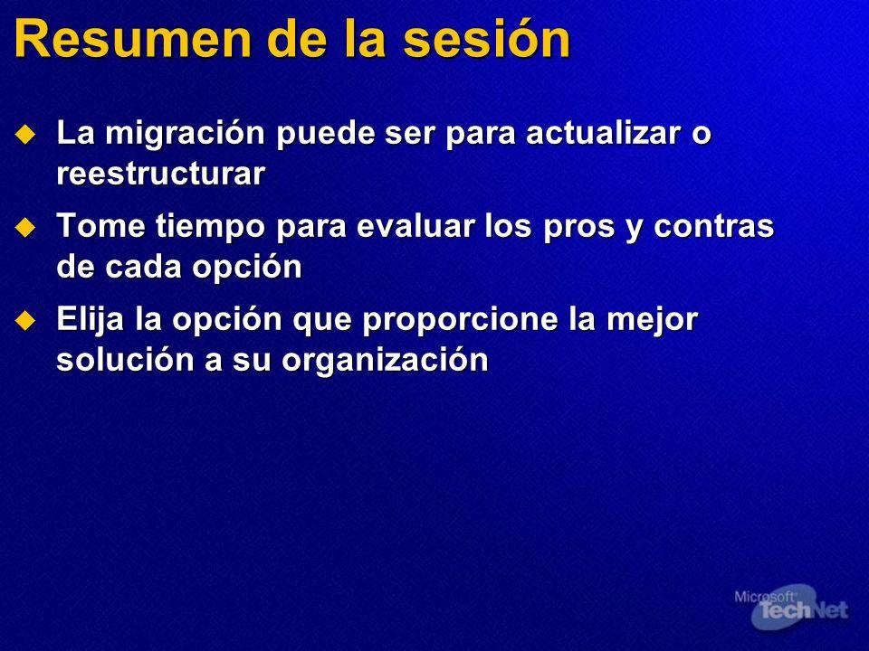 Resumen de la sesión La migración puede ser para actualizar o reestructurar La migración puede ser para actualizar o reestructurar Tome tiempo para ev