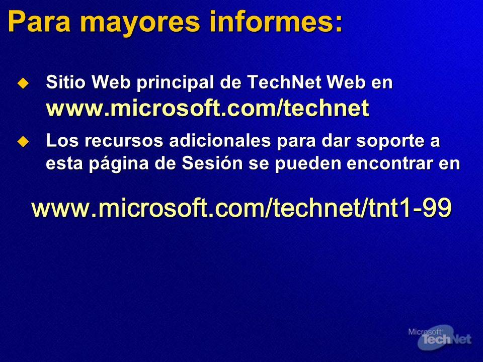 Para mayores informes: Sitio Web principal de TechNet Web en www.microsoft.com/technet Sitio Web principal de TechNet Web en www.microsoft.com/technet