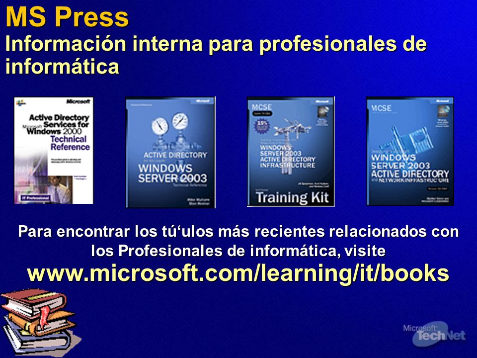 MS Press Información interna para profesionales de informática Para encontrar los túulos más recientes relacionados con los Profesionales de informáti