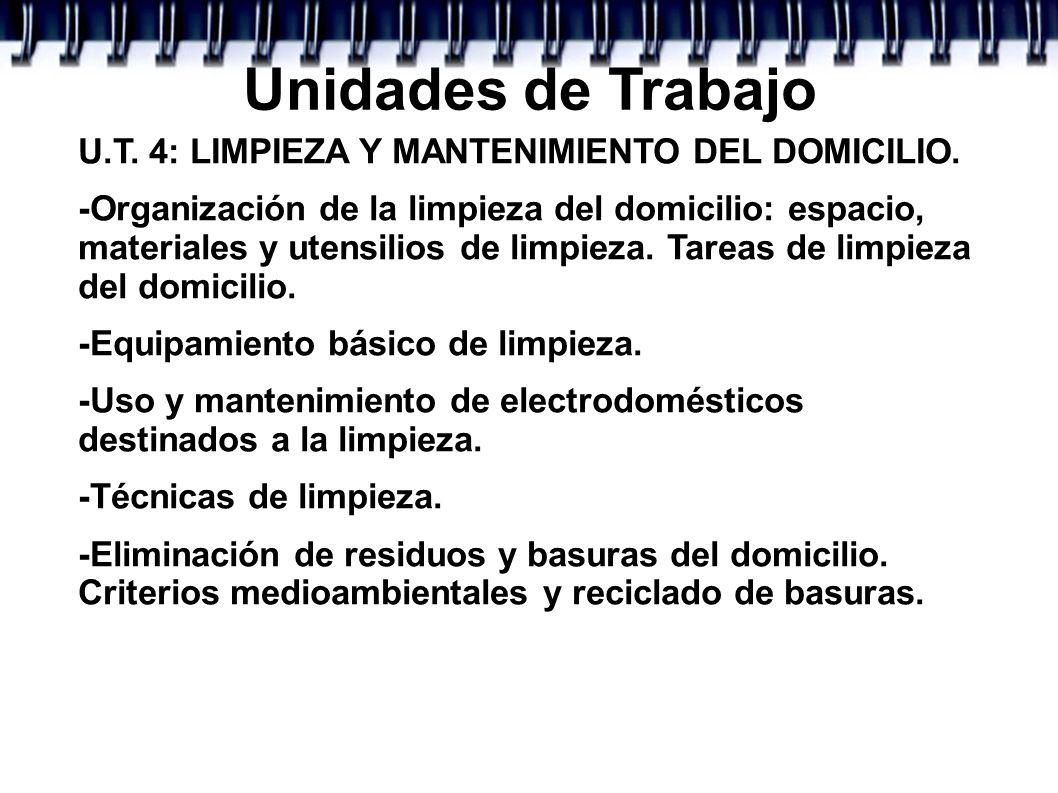 Unidades de Trabajo U.T. 4: LIMPIEZA Y MANTENIMIENTO DEL DOMICILIO. -Organización de la limpieza del domicilio: espacio, materiales y utensilios de li