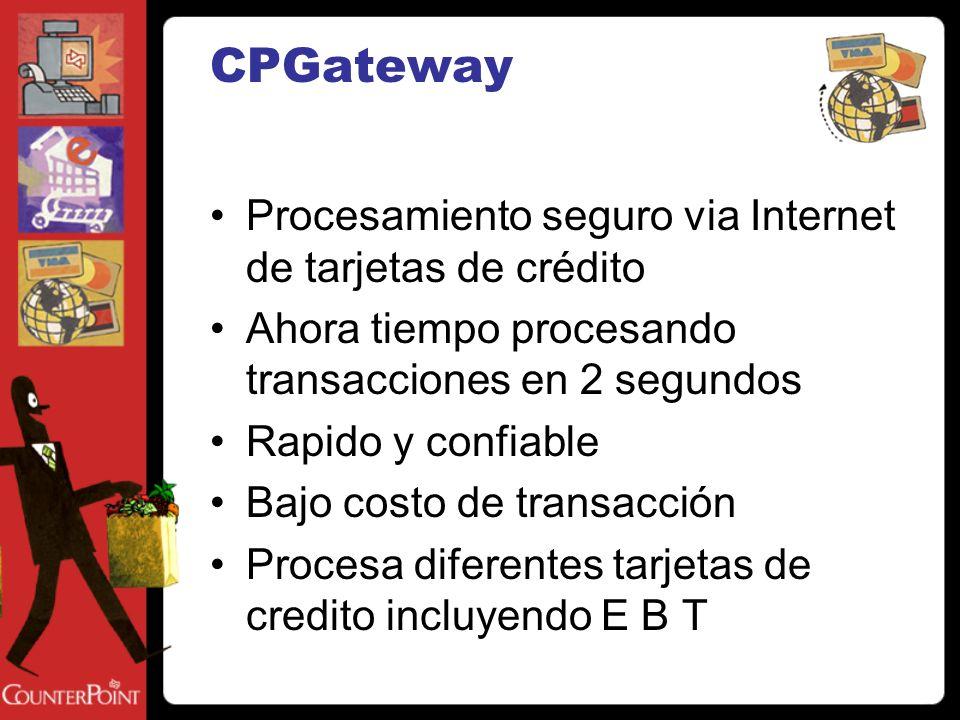 CPGateway Procesamiento seguro via Internet de tarjetas de crédito Ahora tiempo procesando transacciones en 2 segundos Rapido y confiable Bajo costo de transacción Procesa diferentes tarjetas de credito incluyendo E B T