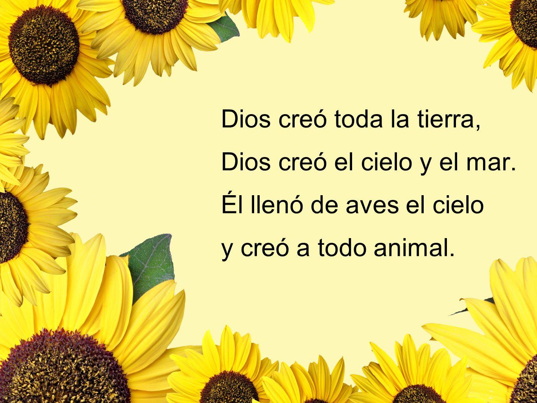 Dios creó toda la tierra, Dios creó el cielo y el mar. Él llenó de aves el cielo y creó a todo animal.