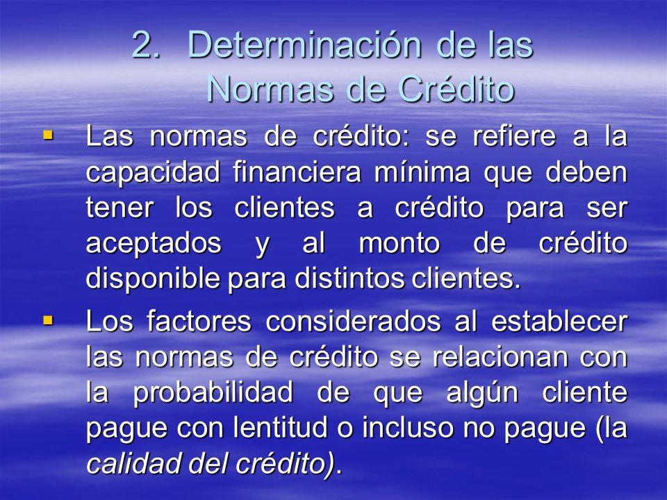 Las normas de crédito: se refiere a la capacidad financiera mínima que deben tener los clientes a crédito para ser aceptados y al monto de crédito dis