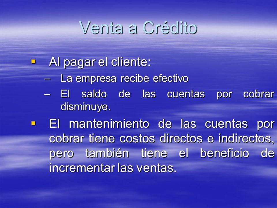 Al pagar el cliente: Al pagar el cliente: –La empresa recibe efectivo –El saldo de las cuentas por cobrar disminuye. El mantenimiento de las cuentas p