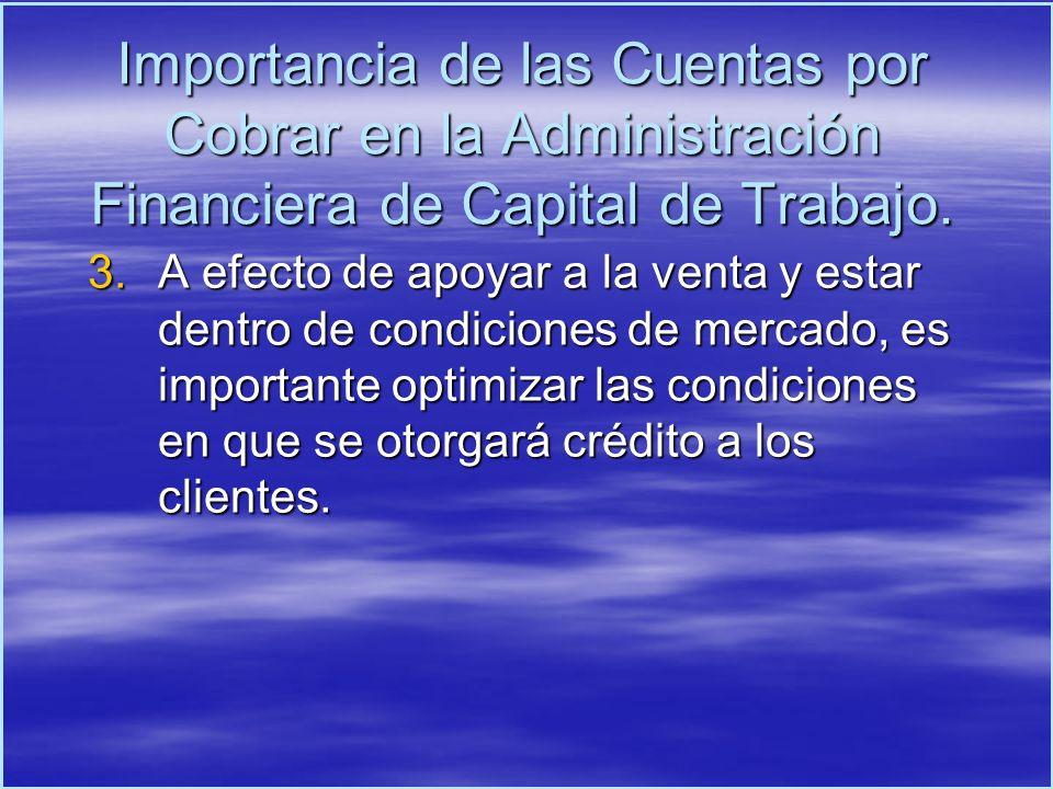 3.A efecto de apoyar a la venta y estar dentro de condiciones de mercado, es importante optimizar las condiciones en que se otorgará crédito a los cli