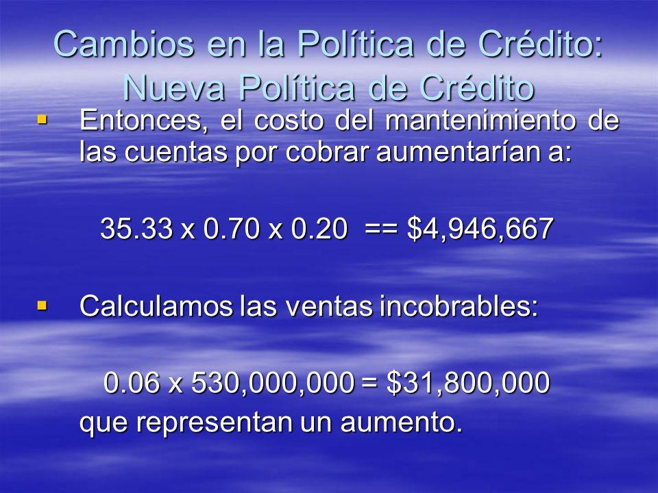 Entonces, el costo del mantenimiento de las cuentas por cobrar aumentarían a: Entonces, el costo del mantenimiento de las cuentas por cobrar aumentarí
