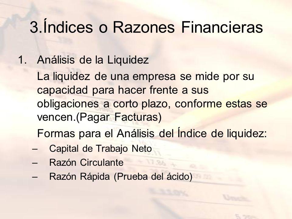 3.Índices o Razones Financieras 1.Análisis de la Liquidez La liquidez de una empresa se mide por su capacidad para hacer frente a sus obligaciones a c