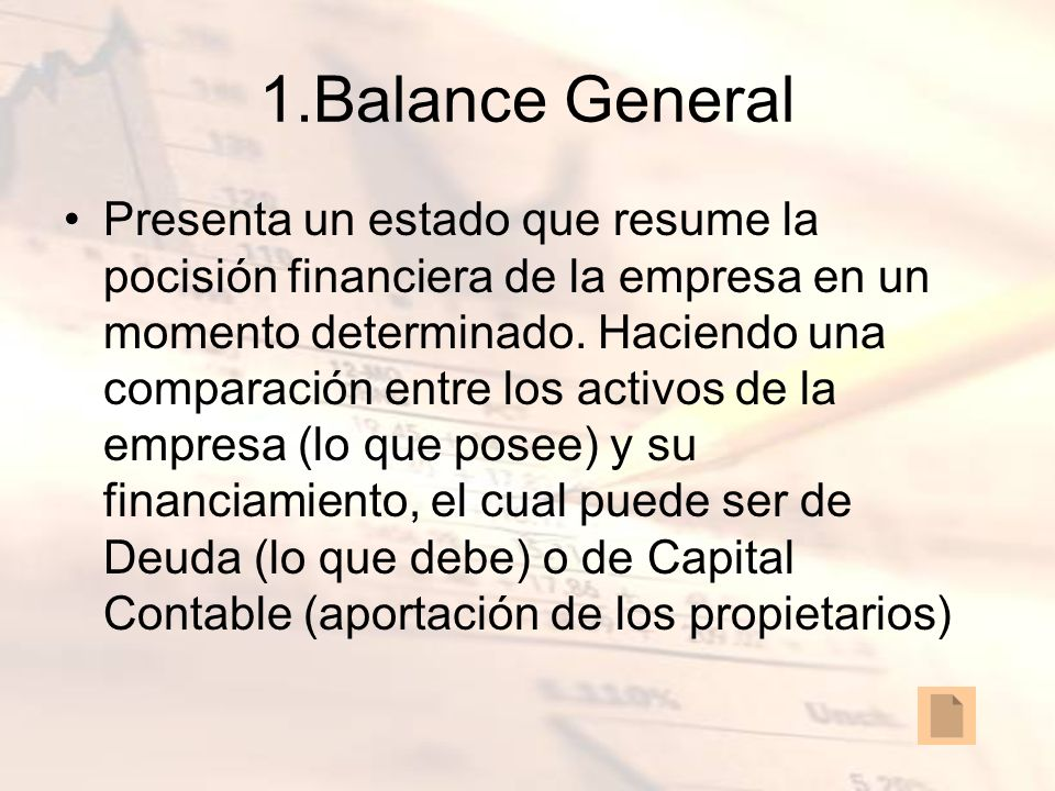 1.Balance General Presenta un estado que resume la pocisión financiera de la empresa en un momento determinado. Haciendo una comparación entre los act