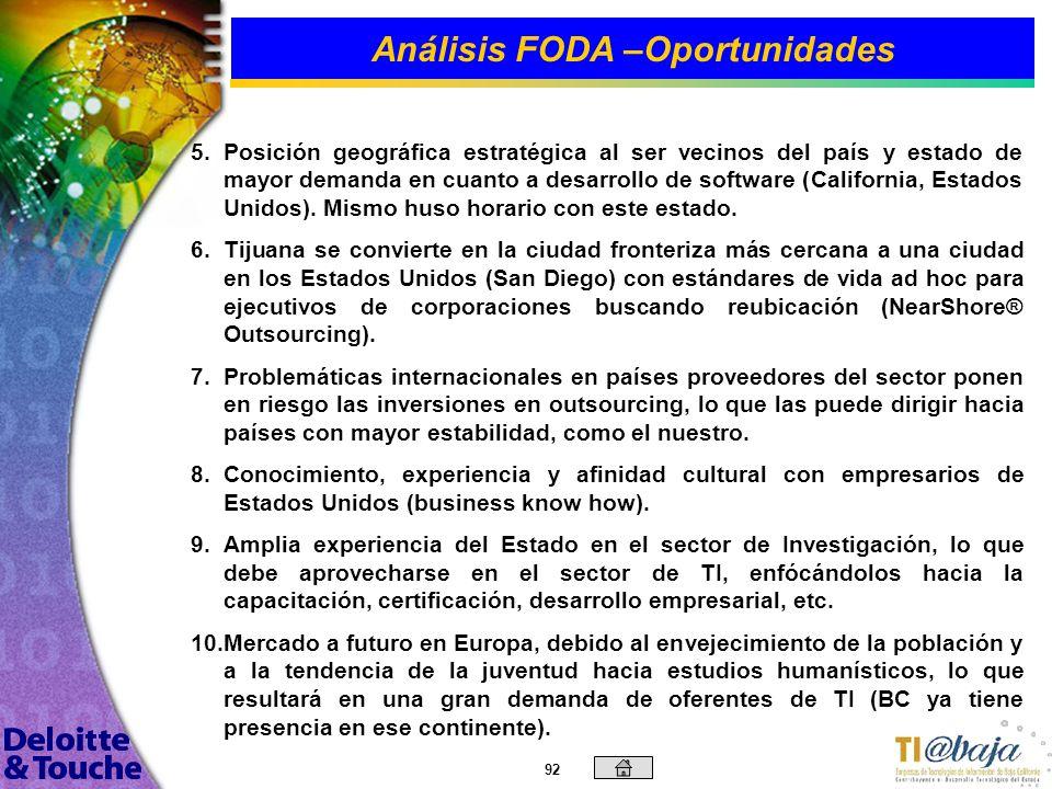 91 Análisis FODA –Oportunidades 1. 1.Se requiere una fuerte labor de conscientización por parte de la industria de TI hacia los diferentes sectores de