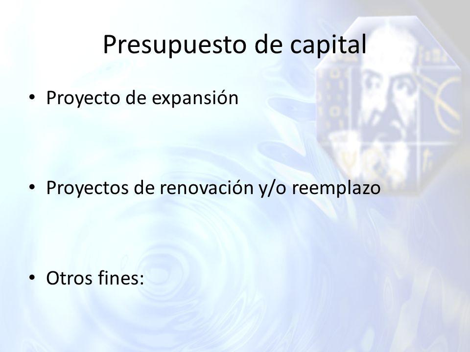 Presupuesto de capital Proyecto de expansión Proyectos de renovación y/o reemplazo Otros fines: