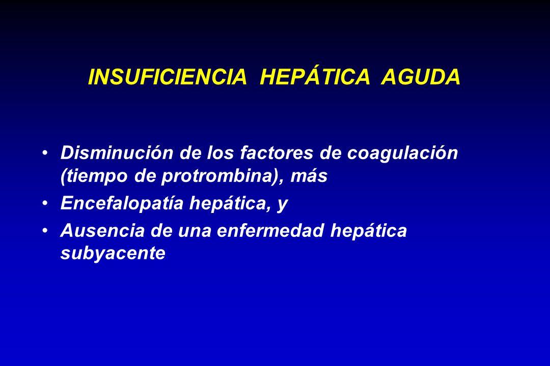 Disminución de los factores de coagulación (tiempo de protrombina), más Encefalopatía hepática, y Ausencia de una enfermedad hepática subyacente INSUF