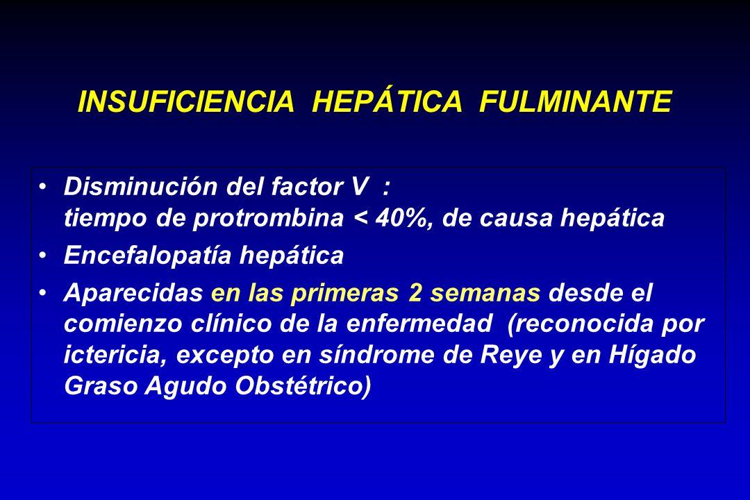 Disminución del factor V : tiempo de protrombina < 40%, de causa hepática Encefalopatía hepática Aparecidas en las primeras 2 semanas desde el comienz
