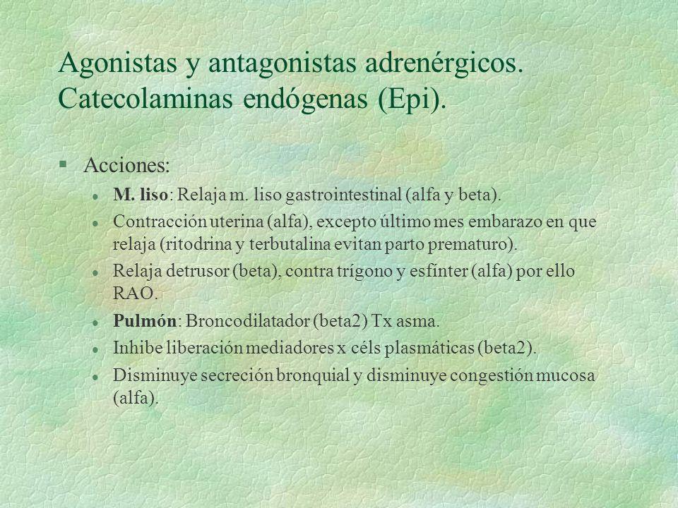 Agonistas y antagonistas adrenérgicos. Catecolaminas endógenas (Epi). §Acciones: l M. liso: Relaja m. liso gastrointestinal (alfa y beta). l Contracci