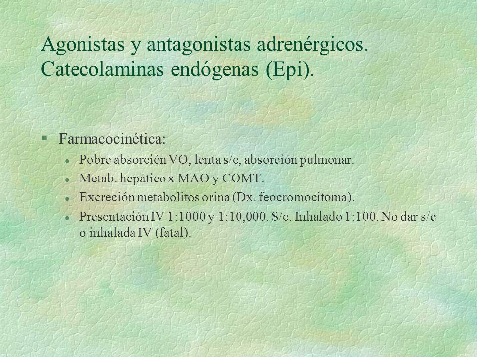 Agonistas y antagonistas adrenérgicos. Catecolaminas endógenas (Epi). §Farmacocinética: l Pobre absorción VO, lenta s/c, absorción pulmonar. l Metab.