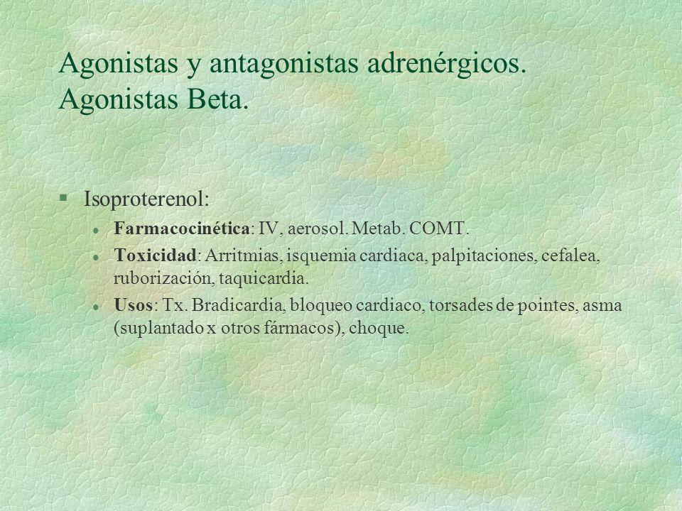 Agonistas y antagonistas adrenérgicos. Agonistas Beta. §Isoproterenol: l Farmacocinética: IV, aerosol. Metab. COMT. l Toxicidad: Arritmias, isquemia c