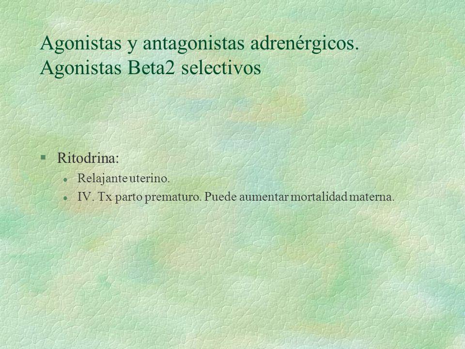 Agonistas y antagonistas adrenérgicos. Agonistas Beta2 selectivos §Ritodrina: l Relajante uterino. l IV. Tx parto prematuro. Puede aumentar mortalidad