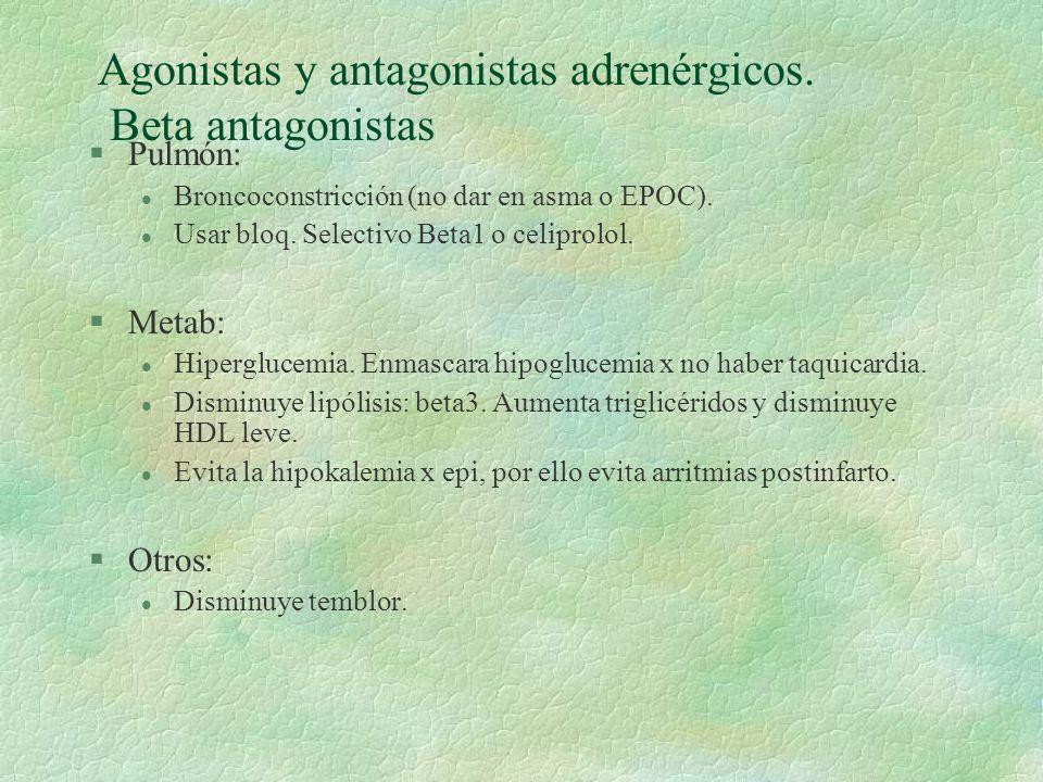 Agonistas y antagonistas adrenérgicos. Beta antagonistas §Pulmón: l Broncoconstricción (no dar en asma o EPOC). l Usar bloq. Selectivo Beta1 o celipro