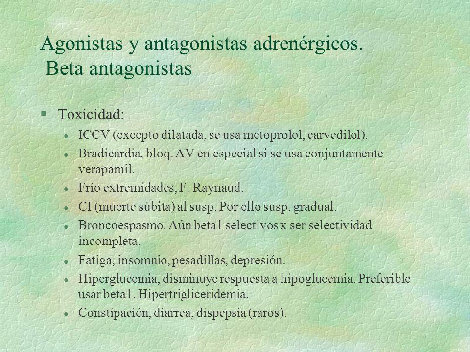 Agonistas y antagonistas adrenérgicos. Beta antagonistas §Toxicidad: l ICCV (excepto dilatada, se usa metoprolol, carvedilol). l Bradicardia, bloq. AV