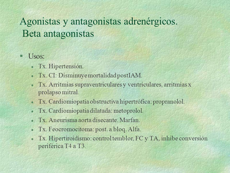 Agonistas y antagonistas adrenérgicos. Beta antagonistas §Usos: l Tx. Hipertensión. l Tx. CI: Disminuye mortalidad postIAM. l Tx. Arritmias supraventr