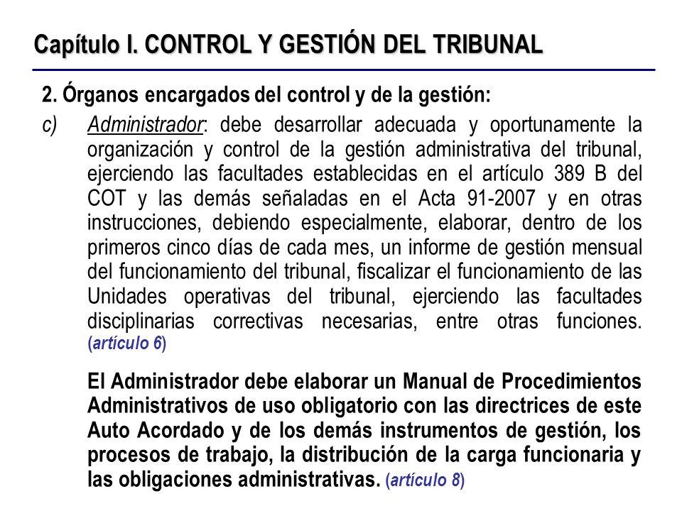 Capítulo I. CONTROL Y GESTIÓN DEL TRIBUNAL 2. Órganos encargados del control y de la gestión: c)Administrador : debe desarrollar adecuada y oportuname