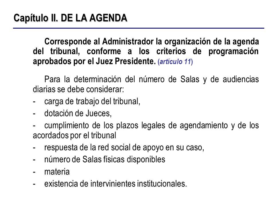 Corresponde al Administrador la organización de la agenda del tribunal, conforme a los criterios de programación aprobados por el Juez Presidente. ( a
