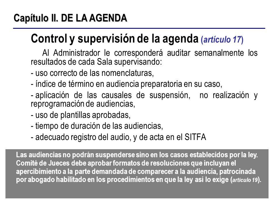 Control y supervisión de la agenda ( artículo 17 ) Al Administrador le corresponderá auditar semanalmente los resultados de cada Sala supervisando: -