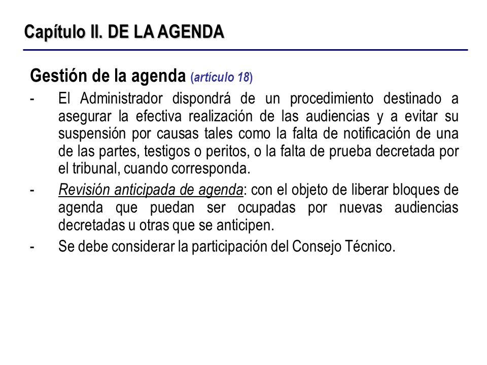 Gestión de la agenda ( artículo 18 ) -El Administrador dispondrá de un procedimiento destinado a asegurar la efectiva realización de las audiencias y