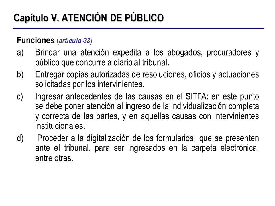 Capítulo V. ATENCIÓN DE PÚBLICO Funciones ( artículo 33 ) a)Brindar una atención expedita a los abogados, procuradores y público que concurre a diario