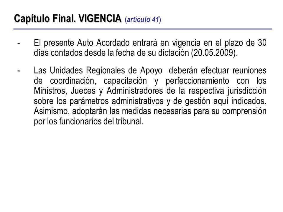 -El presente Auto Acordado entrará en vigencia en el plazo de 30 días contados desde la fecha de su dictación (20.05.2009). -Las Unidades Regionales d
