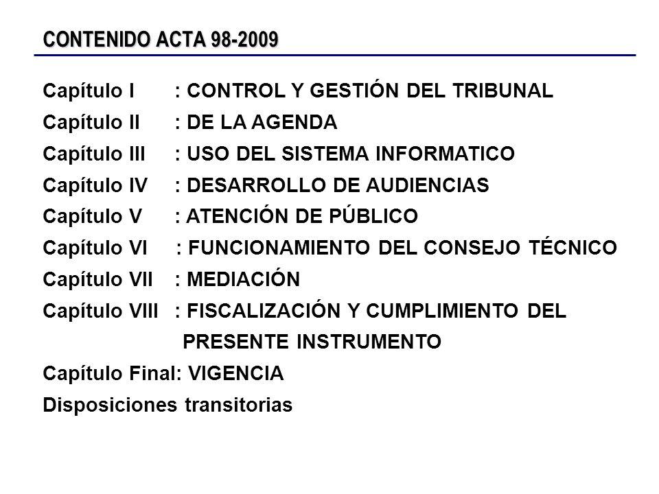 CONTENIDO ACTA 98-2009 Capítulo I: CONTROL Y GESTIÓN DEL TRIBUNAL Capítulo II: DE LA AGENDA Capítulo III: USO DEL SISTEMA INFORMATICO Capítulo IV: DES