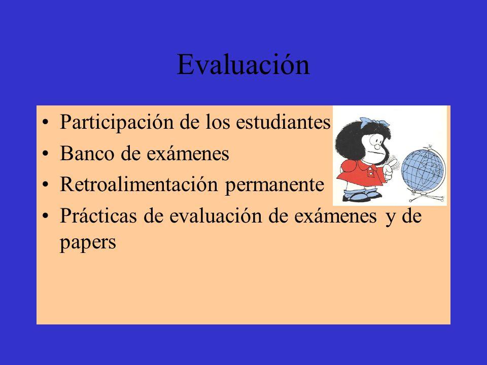 Evaluación Participación de los estudiantes Banco de exámenes Retroalimentación permanente Prácticas de evaluación de exámenes y de papers