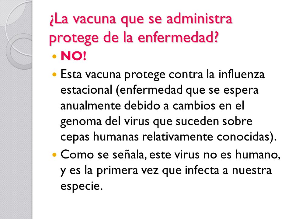 ¿La vacuna que se administra protege de la enfermedad? NO! Esta vacuna protege contra la influenza estacional (enfermedad que se espera anualmente deb