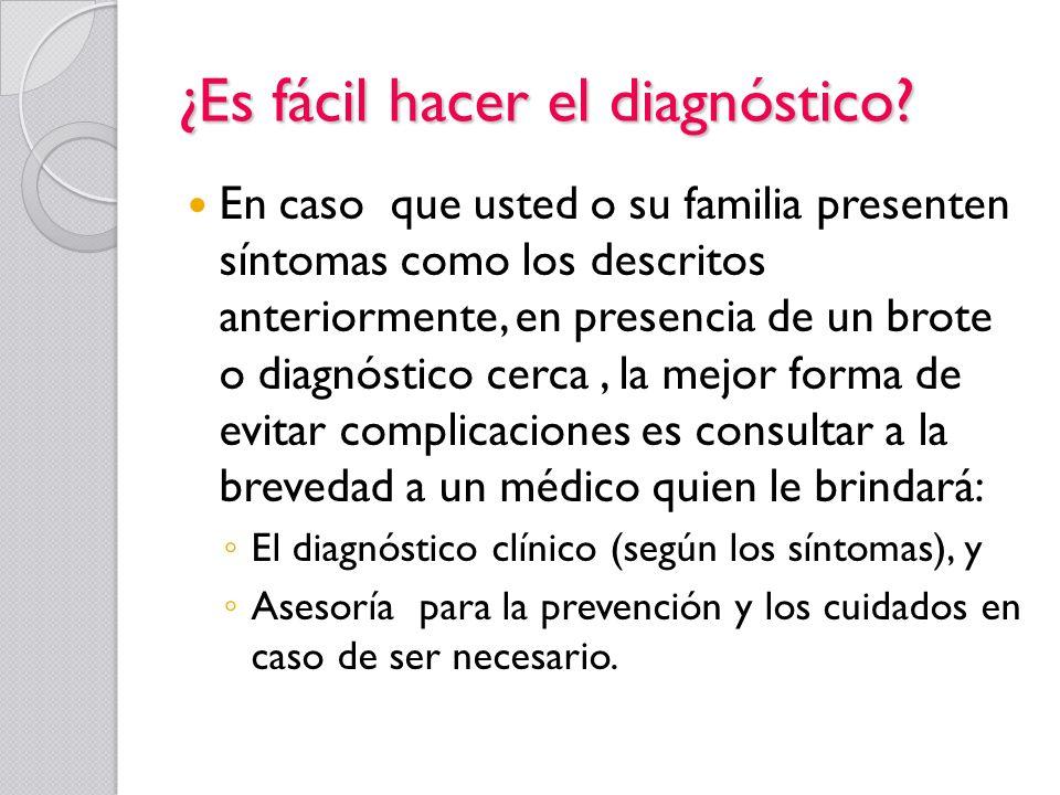 ¿Es fácil hacer el diagnóstico? En caso que usted o su familia presenten síntomas como los descritos anteriormente, en presencia de un brote o diagnós