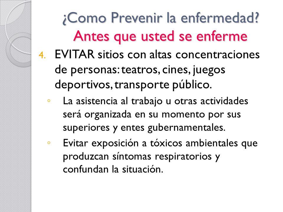 ¿Como Prevenir la enfermedad? Antes que usted se enferme 4. EVITAR sitios con altas concentraciones de personas: teatros, cines, juegos deportivos, tr