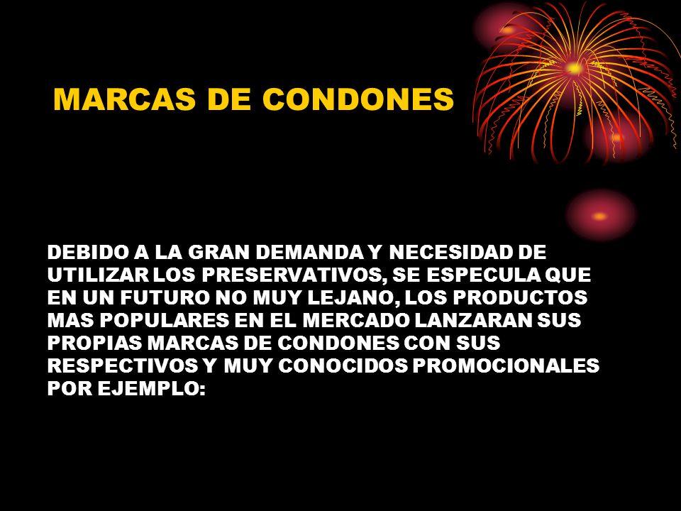 DEBIDO A LA GRAN DEMANDA Y NECESIDAD DE UTILIZAR LOS PRESERVATIVOS, SE ESPECULA QUE EN UN FUTURO NO MUY LEJANO, LOS PRODUCTOS MAS POPULARES EN EL MERCADO LANZARAN SUS PROPIAS MARCAS DE CONDONES CON SUS RESPECTIVOS Y MUY CONOCIDOS PROMOCIONALES POR EJEMPLO: MARCAS DE CONDONES