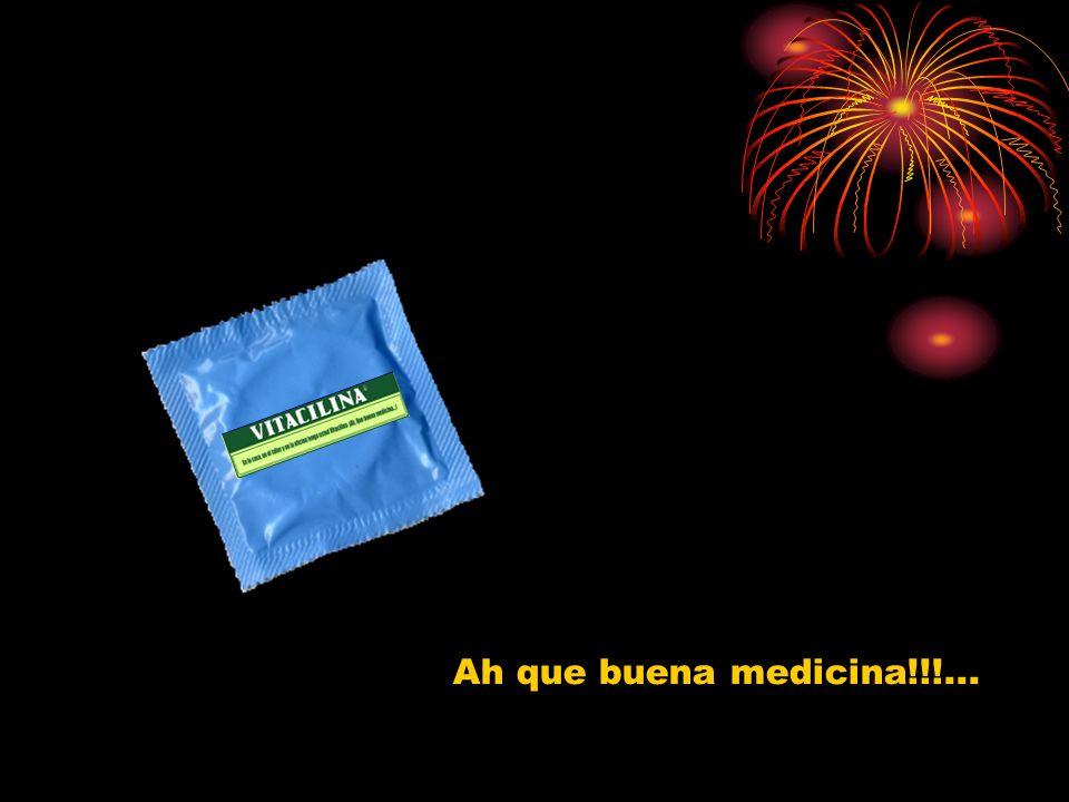 Ah que buena medicina!!!...