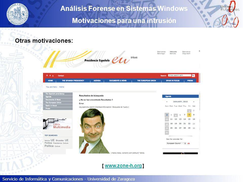 Servicio de Informática y Comunicaciones - Universidad de Zaragoza Análisis Forense en Sistemas Windows Motivaciones para una intrusión Otras motivaci