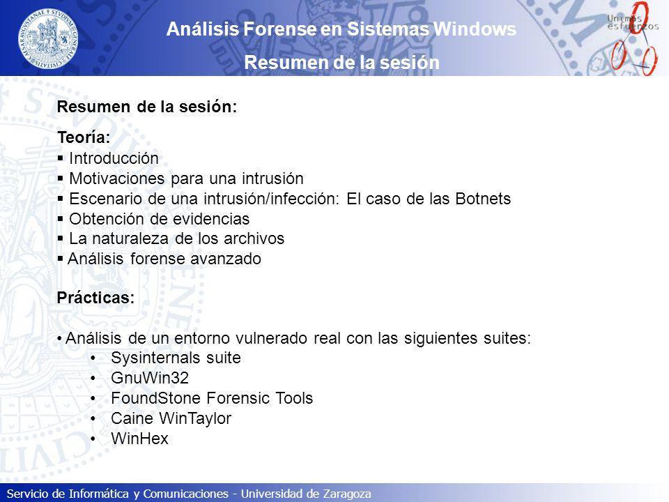 Servicio de Informática y Comunicaciones - Universidad de Zaragoza Análisis Forense en Sistemas Windows Resumen de la sesión Resumen de la sesión: Teo