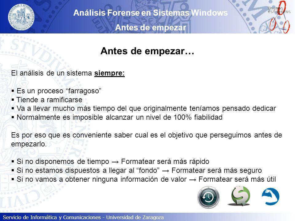 Servicio de Informática y Comunicaciones - Universidad de Zaragoza Análisis Forense en Sistemas Windows Antes de empezar Antes de empezar… El análisis