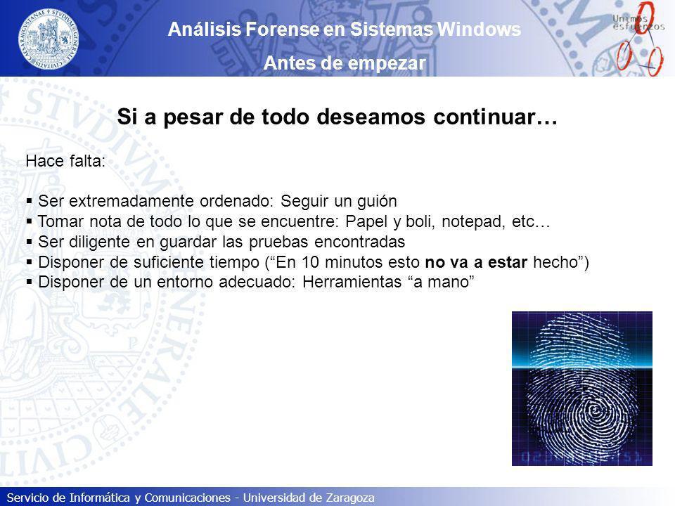 Servicio de Informática y Comunicaciones - Universidad de Zaragoza Análisis Forense en Sistemas Windows Antes de empezar Si a pesar de todo deseamos c