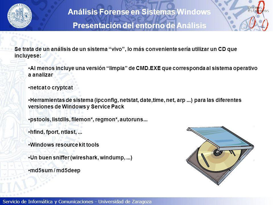 Servicio de Informática y Comunicaciones - Universidad de Zaragoza Análisis Forense en Sistemas Windows Presentación del entorno de Análisis Se trata