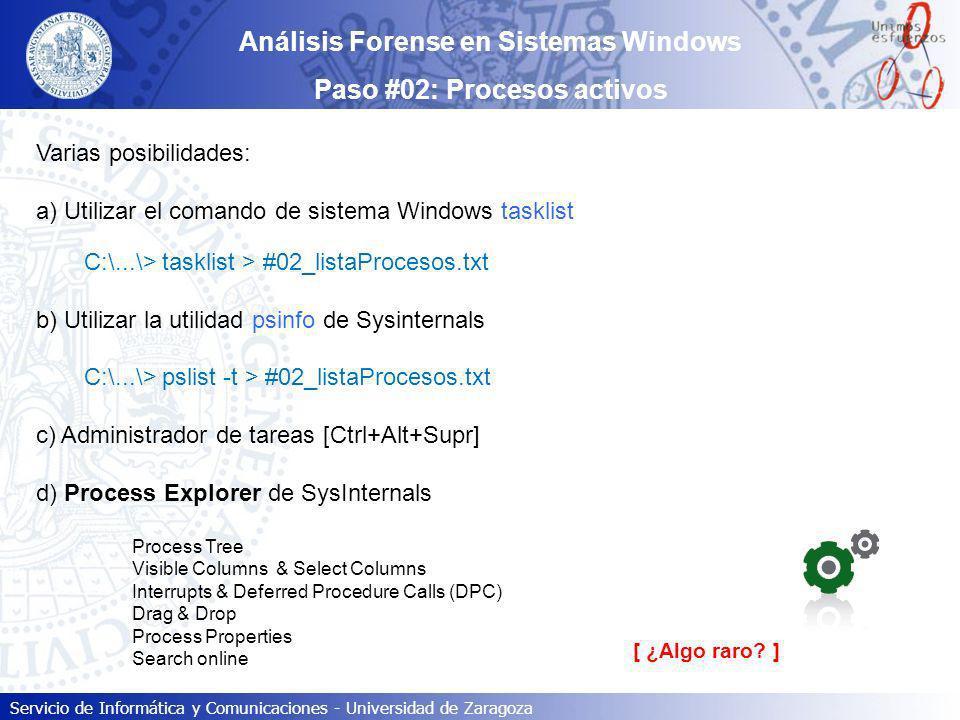 Servicio de Informática y Comunicaciones - Universidad de Zaragoza Análisis Forense en Sistemas Windows Paso #02: Procesos activos Varias posibilidade