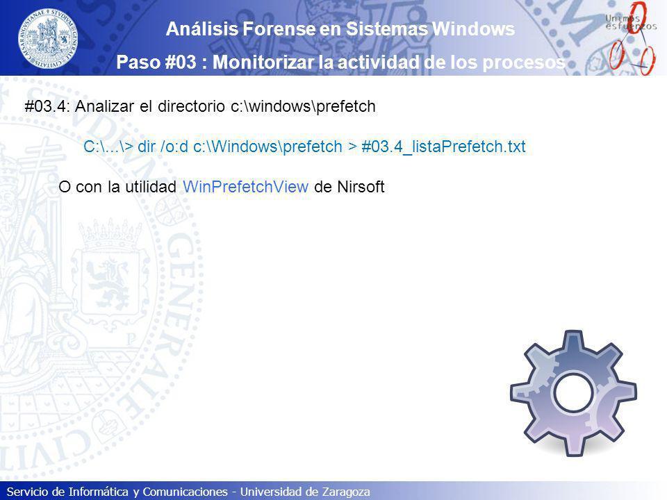 Servicio de Informática y Comunicaciones - Universidad de Zaragoza Análisis Forense en Sistemas Windows Paso #03 : Monitorizar la actividad de los pro