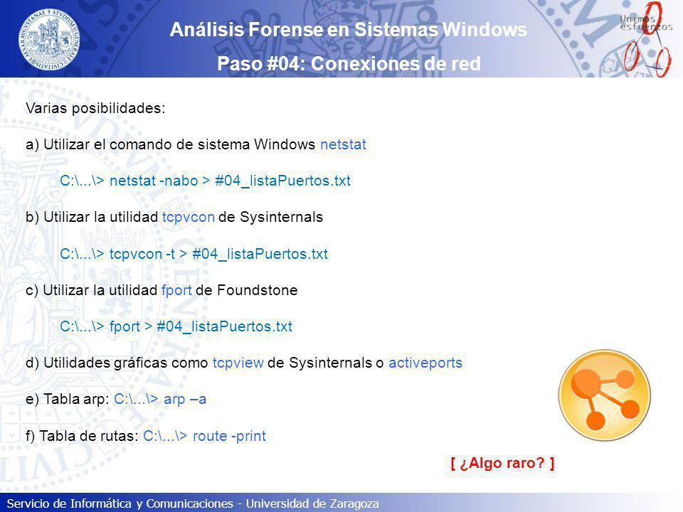Servicio de Informática y Comunicaciones - Universidad de Zaragoza Análisis Forense en Sistemas Windows Paso #04: Conexiones de red Varias posibilidad